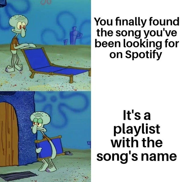 Spongebob meme Squidward going outside then back in | C You finally found the song you've been looking for on Spotify It's a playlist with the song's name
