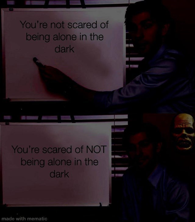 Glasses - You're not scared of being alone in the dark You're scared of NOT being alone in the dark made with mematic