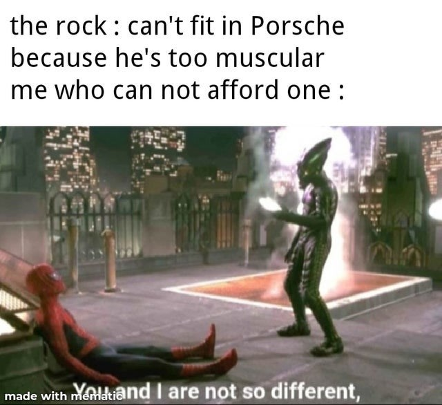 Font - the rock : can't fit in Porsche because he's too muscular me who can not afford one : made with meldtiand I are not so different,