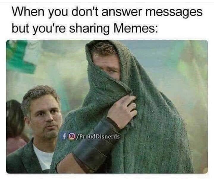Gesture - When you don't answer messages but you're sharing Memes: f© /ProudDisnerds