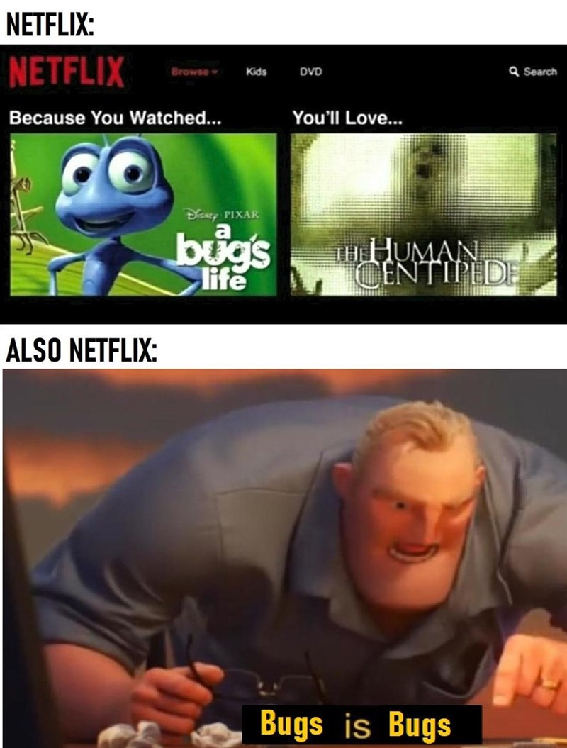 Facial expression - NETFLIX: NETFLIX Browse- Kids DVD Q Search Because You Watched.. You'll Love... Disary PIXAR a bugs THHUMAN CENTIPED life ALSO NETFLIX: Bugs is Bugs
