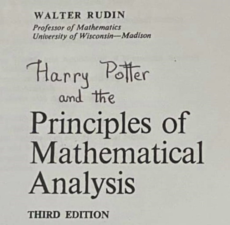 Font - WALTER RUDIN Professor of Mathematics University of Wisconsin-Madison Harry Potter and the Principles of Mathematical Analysis THIRD EDITION