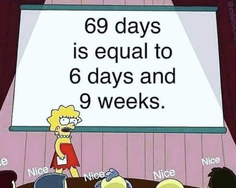 Cartoon - 69 days is equal to 6 days and 9 weeks. ce Nice Nice Nice Nice @milebCI
