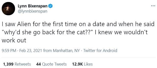 """Font - Lynn Bixenspan O @lynnbixenspan I saw Alien for the first time on a date and when he said """"why'd she go back for the cat??"""" 