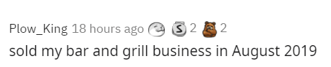 Rectangle - Plow_King 18 hours ago e S 2 2 sold my bar and grill business in August 2019