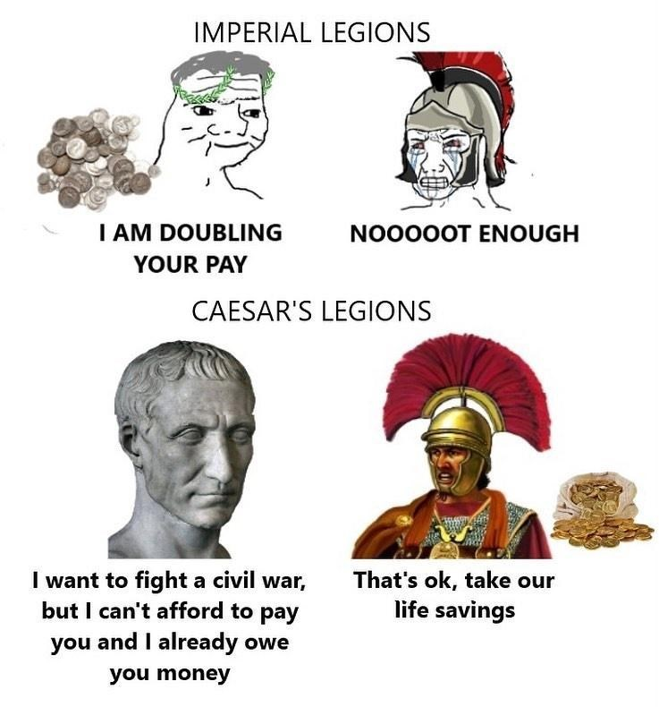 Forehead - IMPERIAL LEGIONS I AM DOUBLING NO000OT ENOUGH YOUR PAY CAESAR'S LEGIONS I want to fight a civil war, but I can't afford to pay That's ok, take our life savings you and I already owe you money