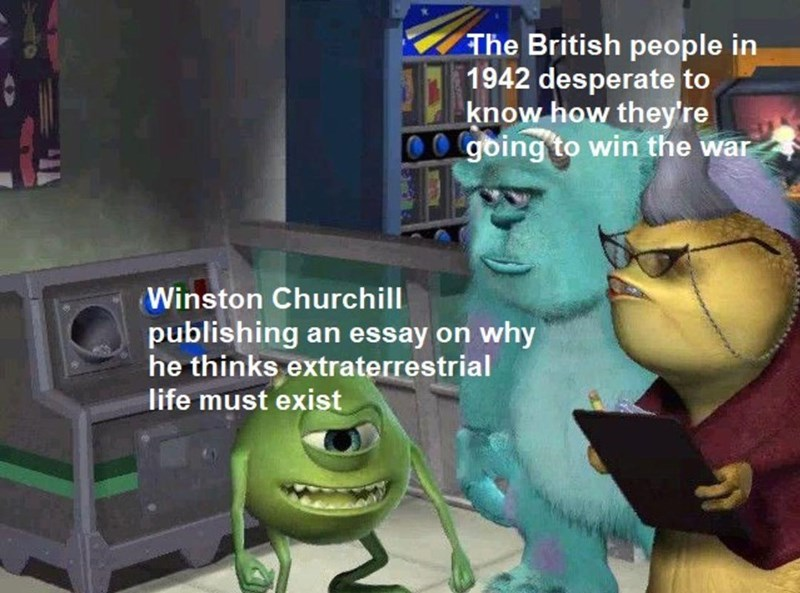 Green - The British people in 1942 desperate to know how they're 00 going to win the war Winston Churchill publishing an essay on why he thinks extraterrestrial life must exist