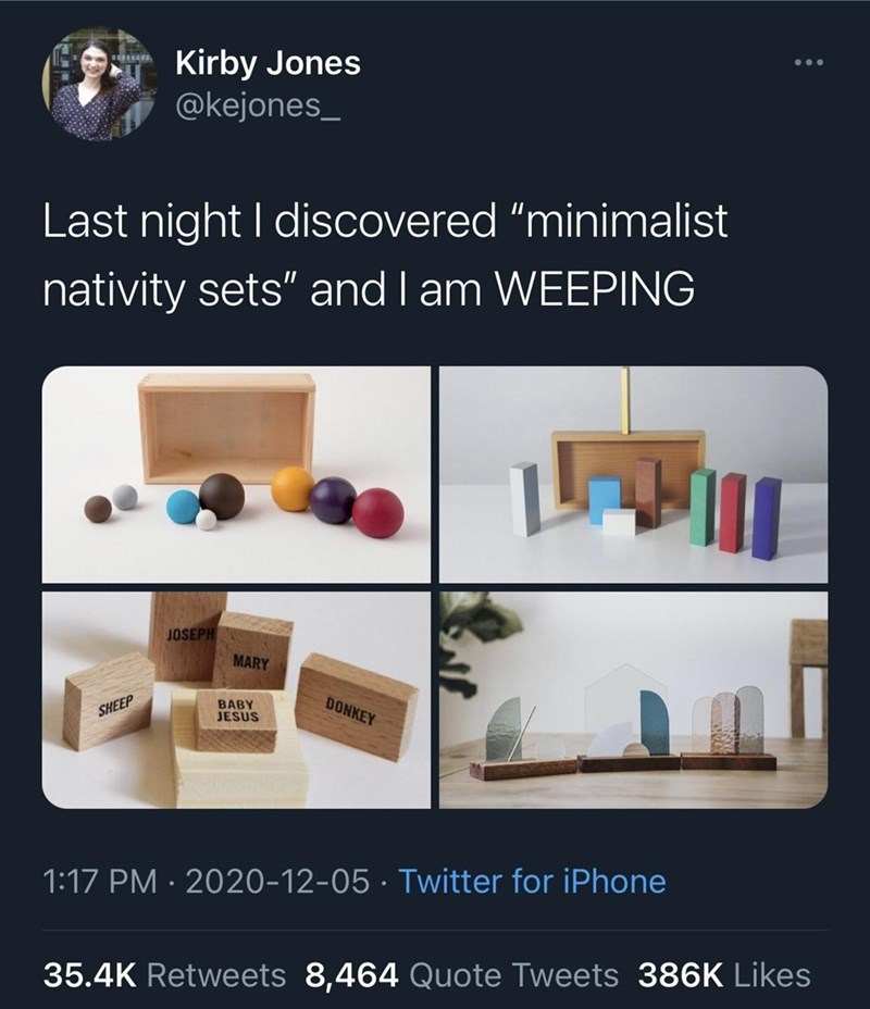 """Font - Kirby Jones @kejones_ ... Last night I discovered """"minimalist nativity sets"""" and I am WEEPING JOSEPH MARY DONKEY BABY JESUS SHEEP 1:17 PM · 2020-12-05 · Twitter for iPhone 35.4K Retweets 8,464 Quote Tweets 386K Likes"""