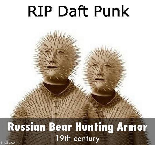 World - Organism - RIP Daft Punk Russian Bear Hunting Armor 19th century imgflip.com