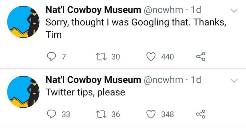 Font - Nat'l Cowboy Museum @ncwhm · 1d Sorry, thought I was Googling that. Thanks, Tim 27 30 440 Natl Cowboy Museum @ncwhm · 1d Twitter tips, please 33 27 36 348
