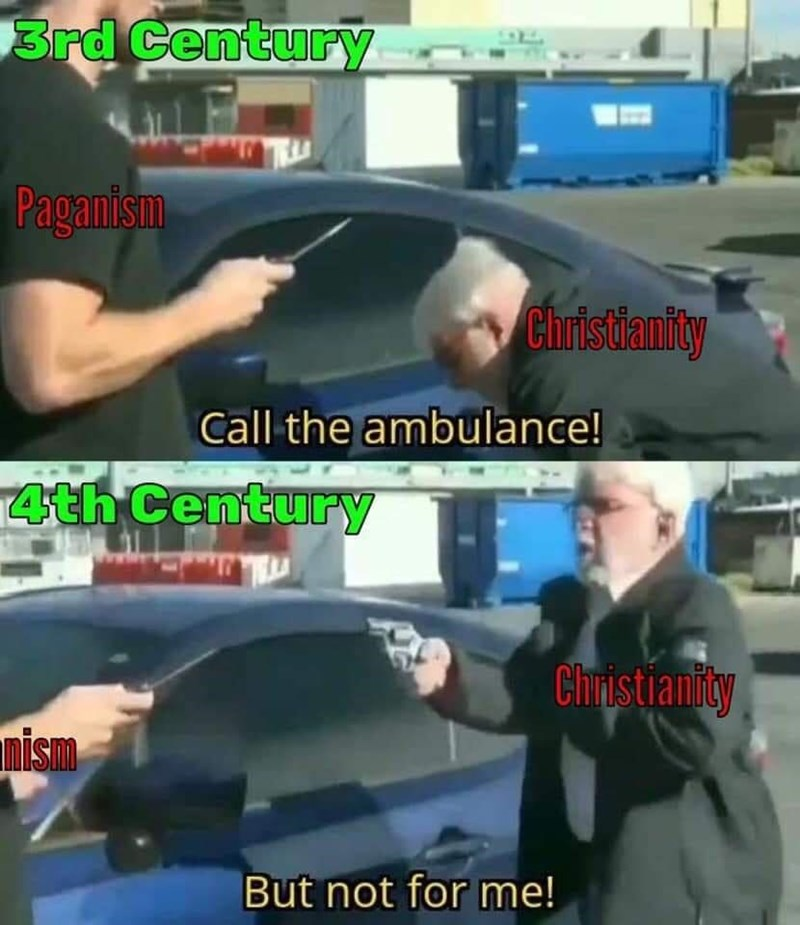 Motor vehicle - 3rd Century Paganism Christianity Call the ambulance! 4th Century Christianity pism But not for me!