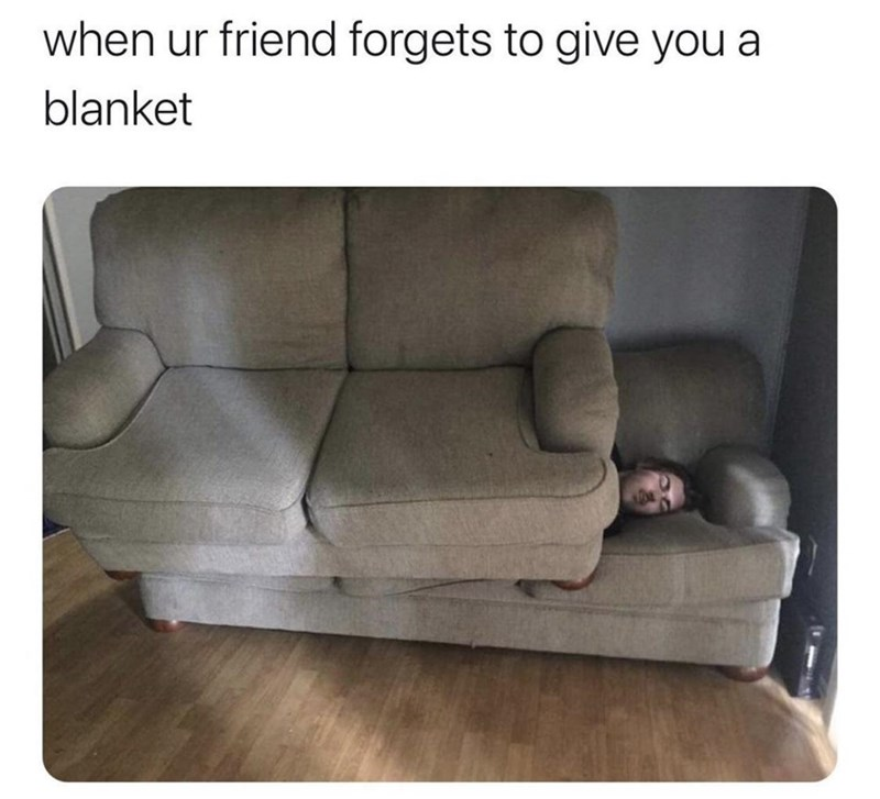 Couch - when ur friend forgets to give you a blanket