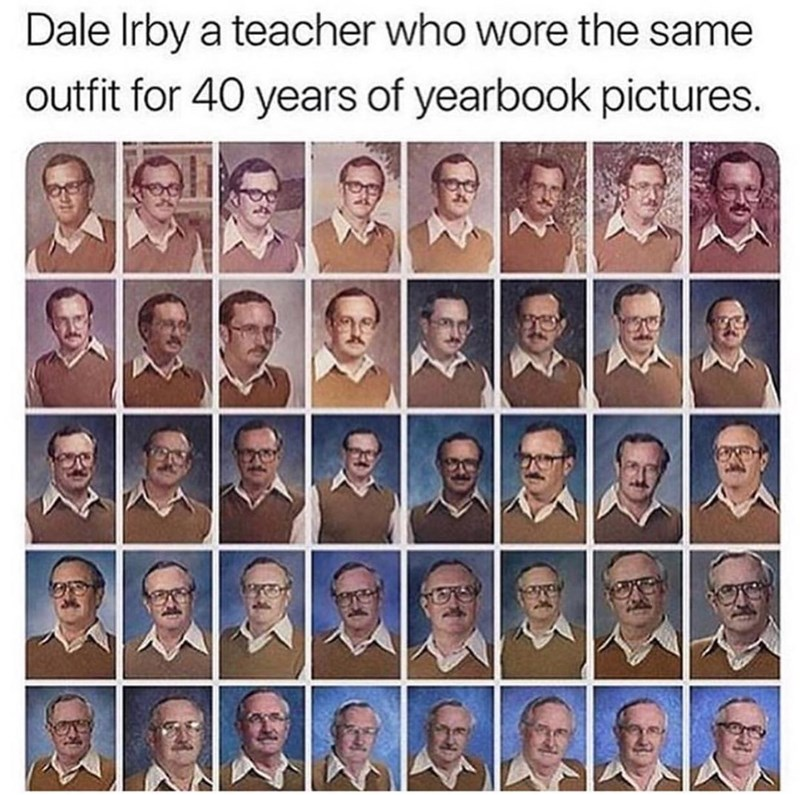 Hair - Dale Irby a teacher who wore the same outfit for 40 years of yearbook pictures.