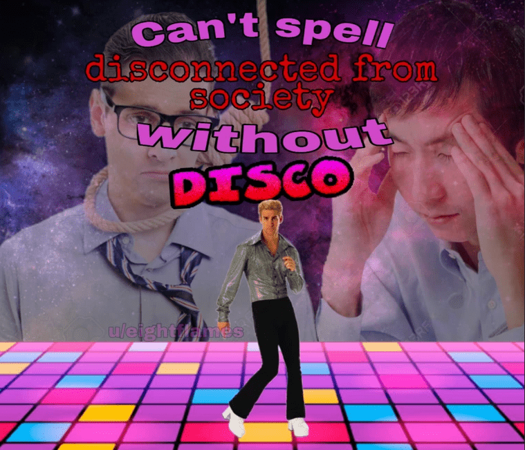 World - Can't spell diisconnected from 80ciety without DISCO uleightmes RF