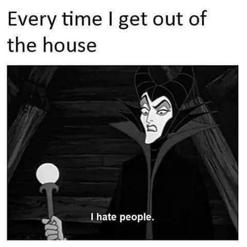 Black - Every time I get out of the house I hate people.