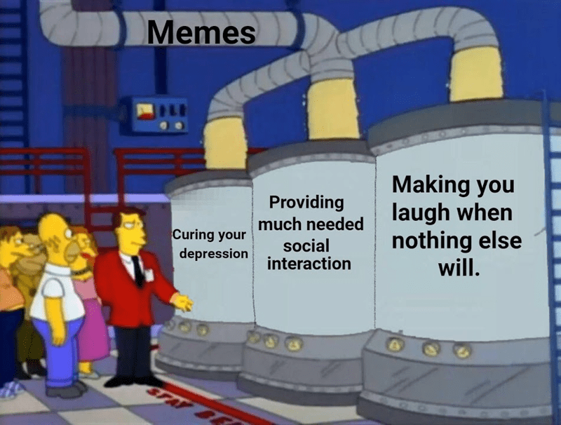 Product - Memes Making you laugh when nothing else will. Providing much needed Curing your depression social interaction STAY BE