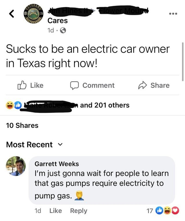 Light - Hnes ANTAI Cares lower M ME 1d · O Sucks to be an electric car owner in Texas right now! O Like Comment Share ato Rober and 201 others 10 Shares Most Recent v Garrett Weeks I'm just gonna wait for people to learn that gas pumps require electricity to pump gas. 1d Like Reply 17 OS0