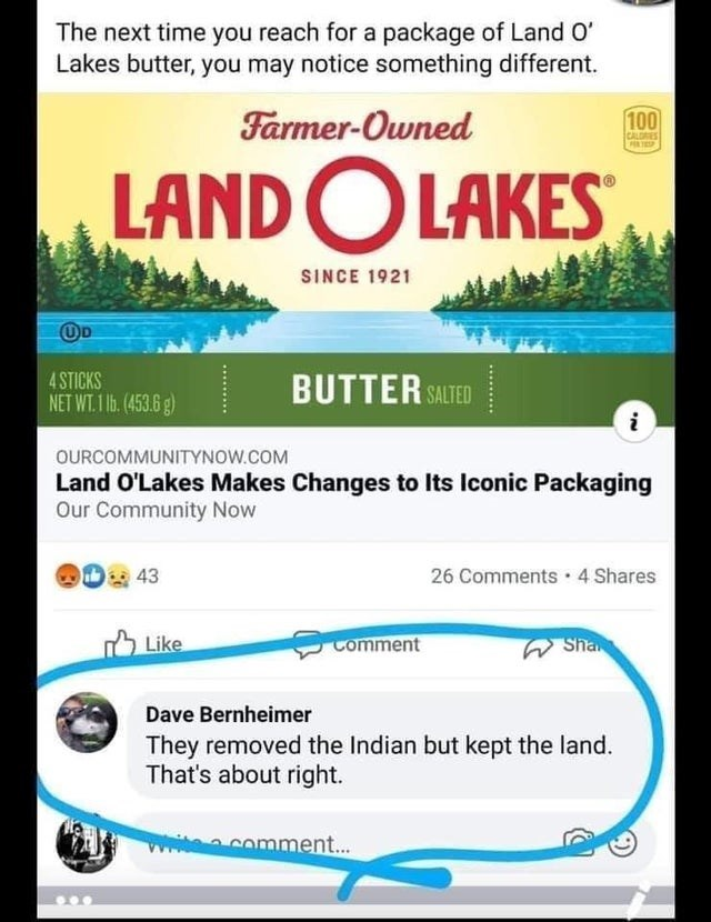 Font - The next time you reach for a package of Land O' Lakes butter, you may notice something different. Farmer-Owned 100 CALDRES LANDOLAKES SINCE 1921 OD 4 STICKS NET WT.1 1b. (453.6 g) BUTTER SALTED D i OURCOMMUNITYNOW.COM Land O'Lakes Makes Changes to Its Iconic Packaging Our Community Now D43 26 Comments · 4 Shares O Like Comment Sha Dave Bernheimer They removed the Indian but kept the land. That's about right. comment...