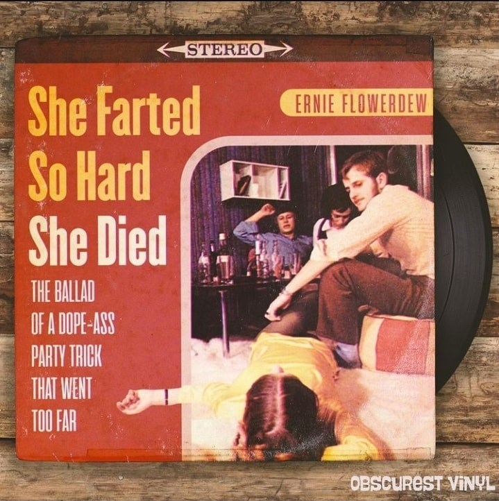 Font - STEREO She Farted So Hard She Died ERNIE FLOWERDEW THE BALLAD OF A DOPE-ASS PARTY TRICK THAT WENT TOO FAR OBSCUREST VINYL
