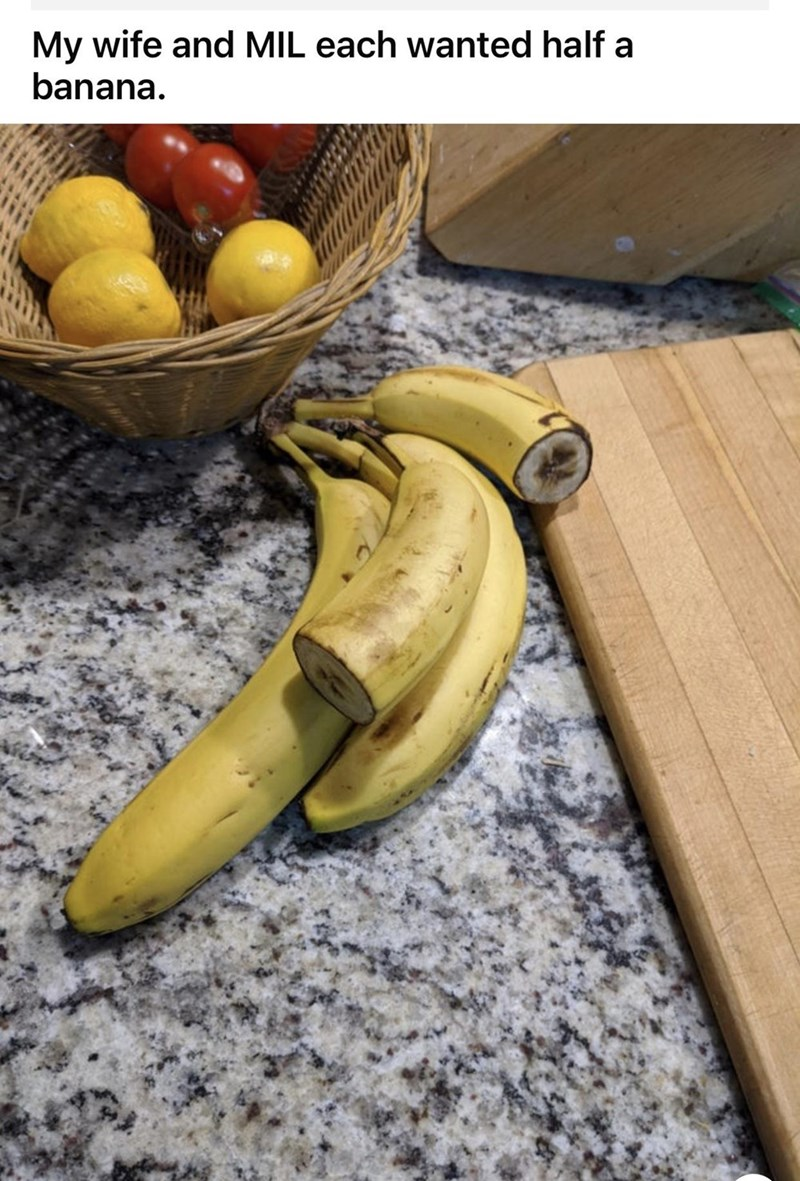 Food - My wife and MIL each wanted half a banana.