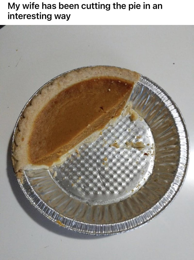 Dishware - My wife has been cutting the pie in an interesting way