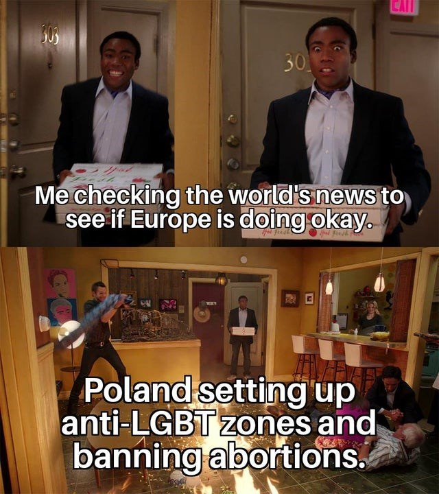 Clothing - 30 Me checking the world's news to see if Europe is doing okay. Poland setting up anti-LGBT zones and banning abortions.