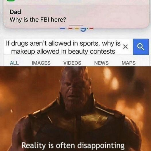 Sleeve - Dad Why is the FBI here? If drugs aren't allowed in sports, why is makeup allowed in beauty contests ALL IMAGES VIDEOS NEWS МAPS Reality is often disappointing