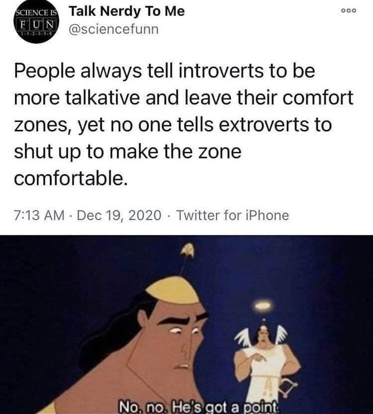 Font - SCIENCE IS Talk Nerdy To Me FUN @sciencefunn -1-2-3-5-8 People always tell introverts to be more talkative and leave their comfort zones, yet no one tells extroverts to shut up to make the zone comfortable. 7:13 AM Dec 19, 2020 - Twitter for iPhone No, no. He's got a point