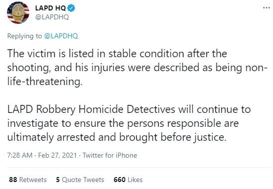 Font - LAPD HQ ... @LAPDHQ Replying to @LAPDHQ The victim is listed in stable condition after the shooting, and his injuries were described as being non- life-threatening. LAPD Robbery Homicide Detectives will continue to investigate to ensure the persons responsible are ultimately arrested and brought before justice. 7:28 AM - Feb 27, 2021 - Twitter for iPhone 88 Retweets 5 Quote Tweets 660 Likes