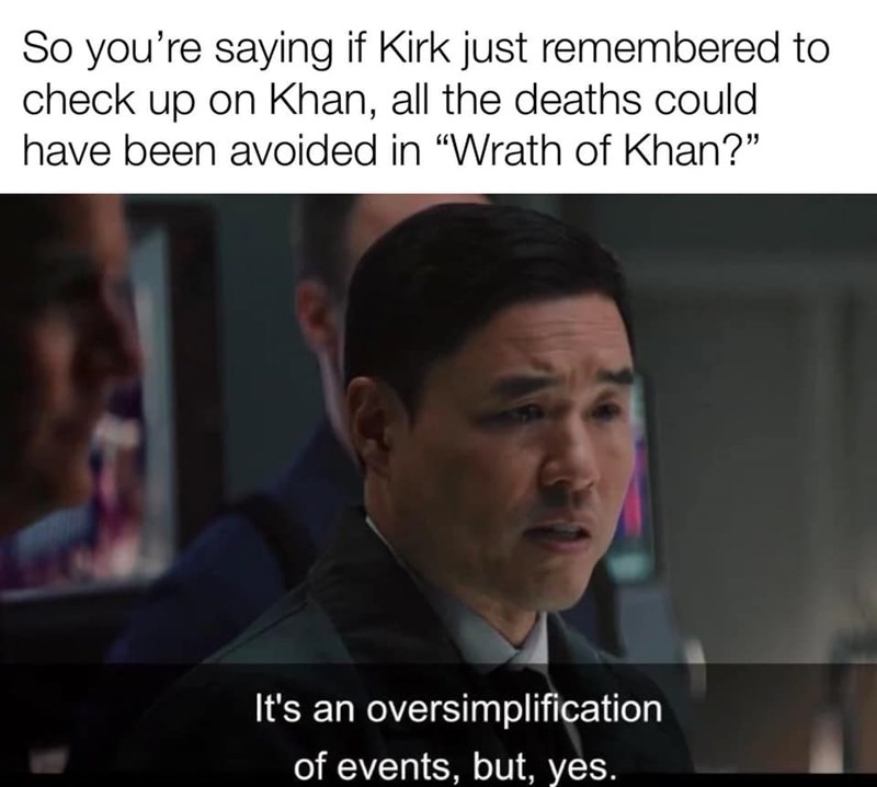 """Forehead - So you're saying if Kirk just remembered to check up on Khan, all the deaths could have been avoided in """"Wrath of Khan?"""" It's an oversimplification of events, but, yes."""