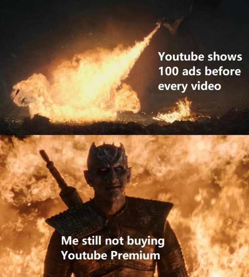World - Youtube shows 100 ads before every video Me still not buying Youtube Premium