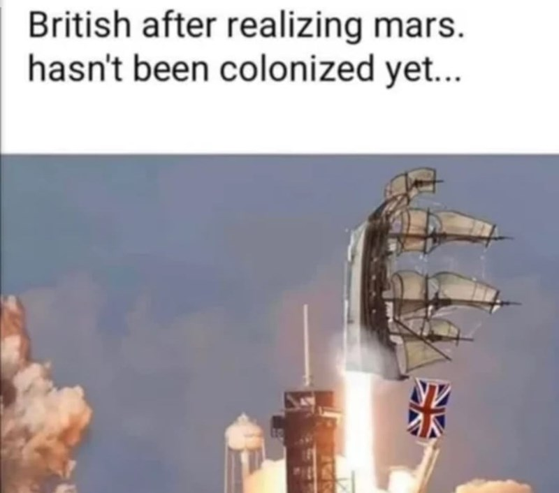Sky - British after realizing mars. hasn't been colonized yet...