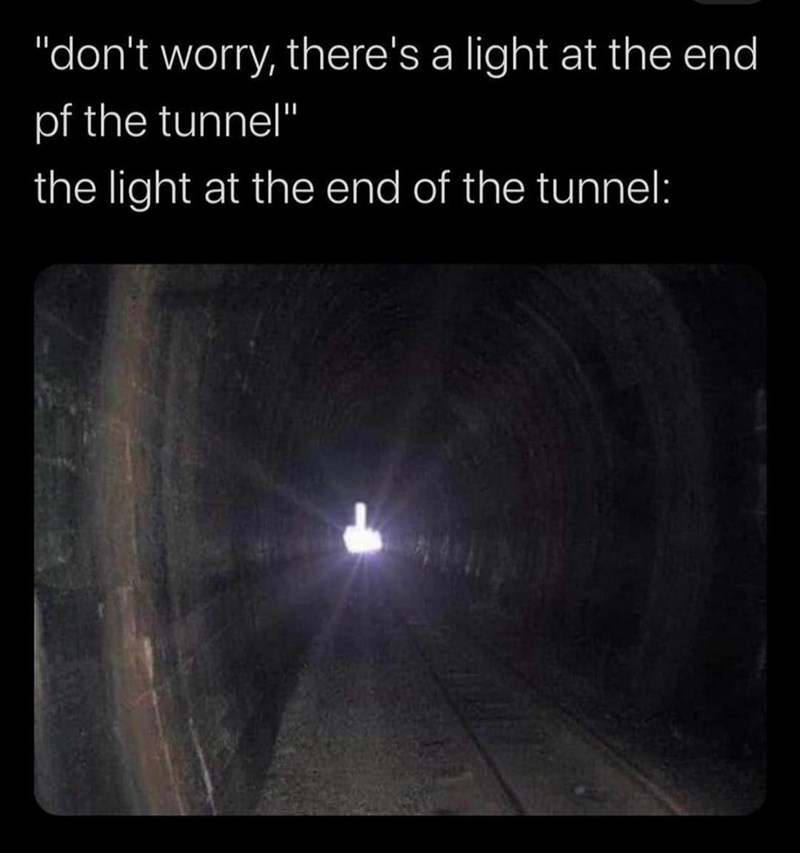 """Asphalt - """"don't worry, there's a light at the end pf the tunnel"""" the light at the end of the tunnel:"""