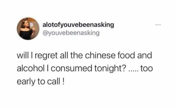 Font - alotofyouvebeenasking @youvebeenasking ... will I regret all the chinese food and alcohol I consumed tonight? . too early to call !