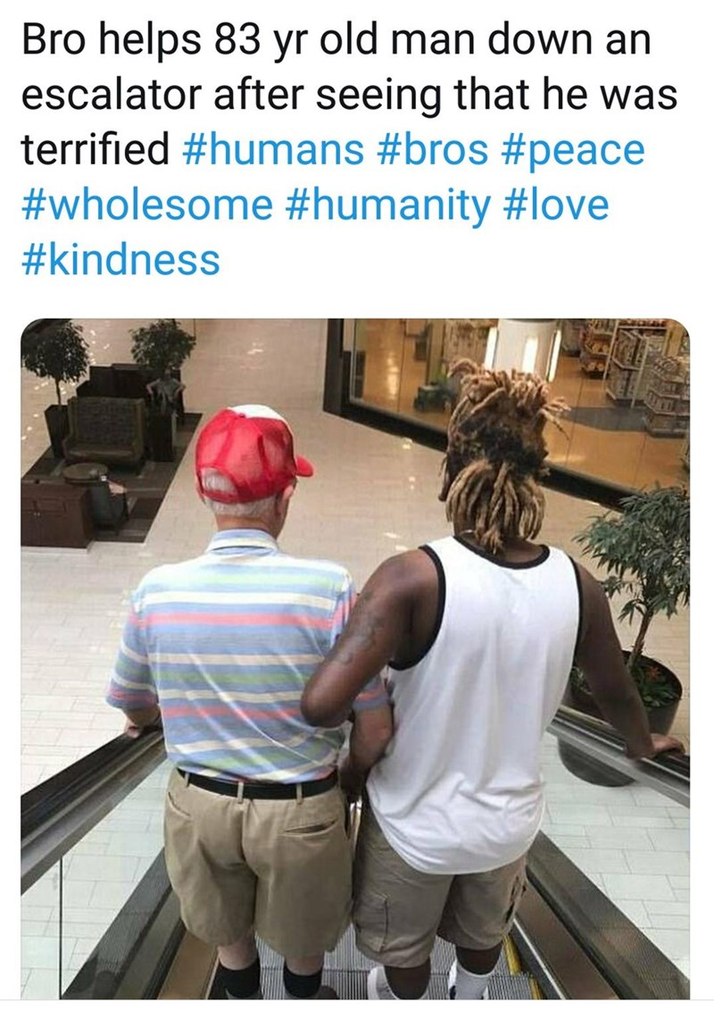 Product - Bro helps 83 yr old man down an escalator after seeing that he was terrified #humans #bros #peace #wholesome #humanity #love #kindness