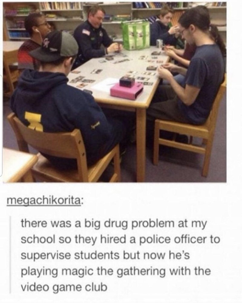Clothing - megachikorita: there was a big drug problem at my school so they hired a police officer to supervise students but now he's playing magic the gathering with the video game club