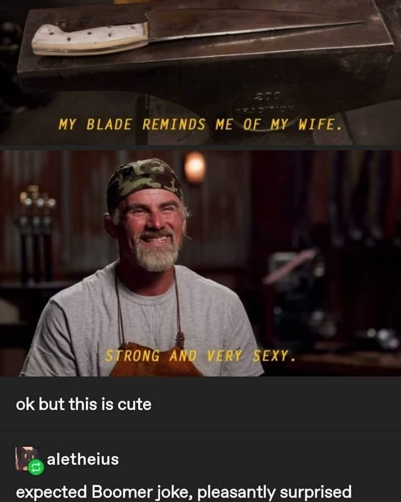 Beard - MY BLADE REMINDS ME OF MY WIFE. STRONG AND VERY SEXY. ok but this is cute aletheius expected Boomer joke, pleasantly surprised