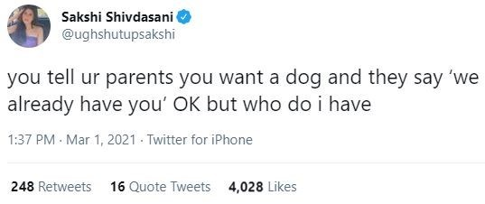 Rectangle - Sakshi Shivdasani @ughshutupsakshi you tell ur parents you want a dog and they say 'we already have you' OK but who do i have 1:37 PM - Mar 1, 2021 - Twitter for iPhone 248 Retweets 16 Quote Tweets 4,028 Likes