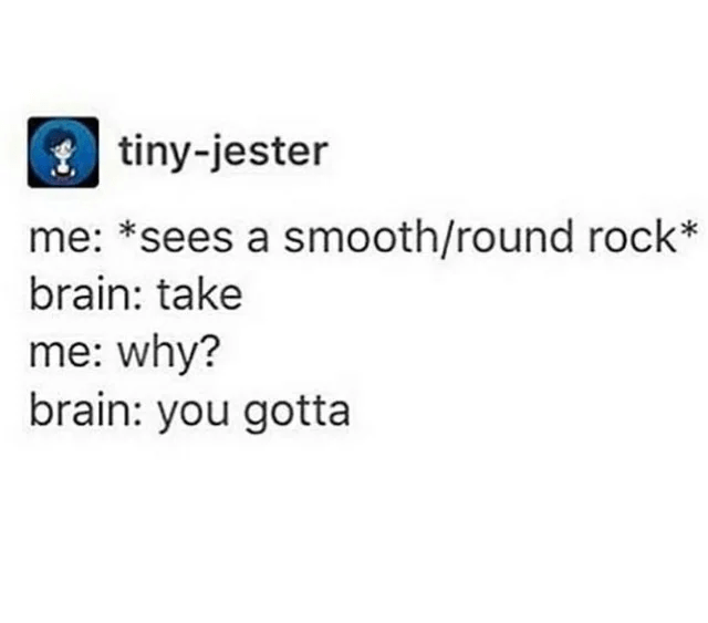 Font - { tiny-jester me: *sees a smooth/round rock* brain: take me: why? brain: you gotta