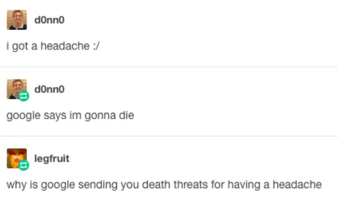 Rectangle - dOnno i got a headache :/ dOnno google says im gonna die legfruit why is google sending you death threats for having a headache