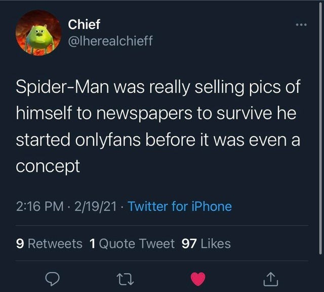 Font - Chief @lherealchieff Spider-Man was really selling pics of himself to newspapers to survive he started onlyfans before it was even a concept 2:16 PM · 2/19/21 · Twitter for iPhone 9 Retweets 1 Quote Tweet 97 Likes
