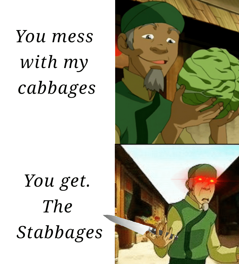 Cartoon - You mess with my cabbages You get. The Stabbages