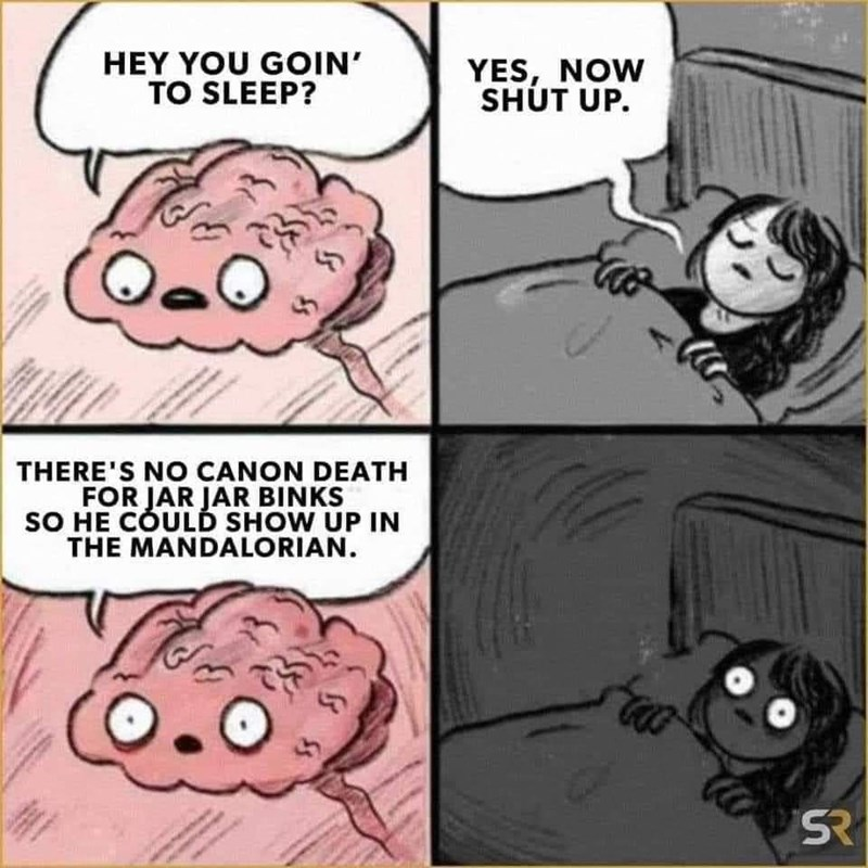 Cartoon - HEY YOU GOOIN' TO SLEEP? YES, NOW SHÚT UP. THERE'S NO CANON DEATH FOR JAR JAR BINKS SO HE CÕULD SHOW UP IN THE MANDALORIAN.