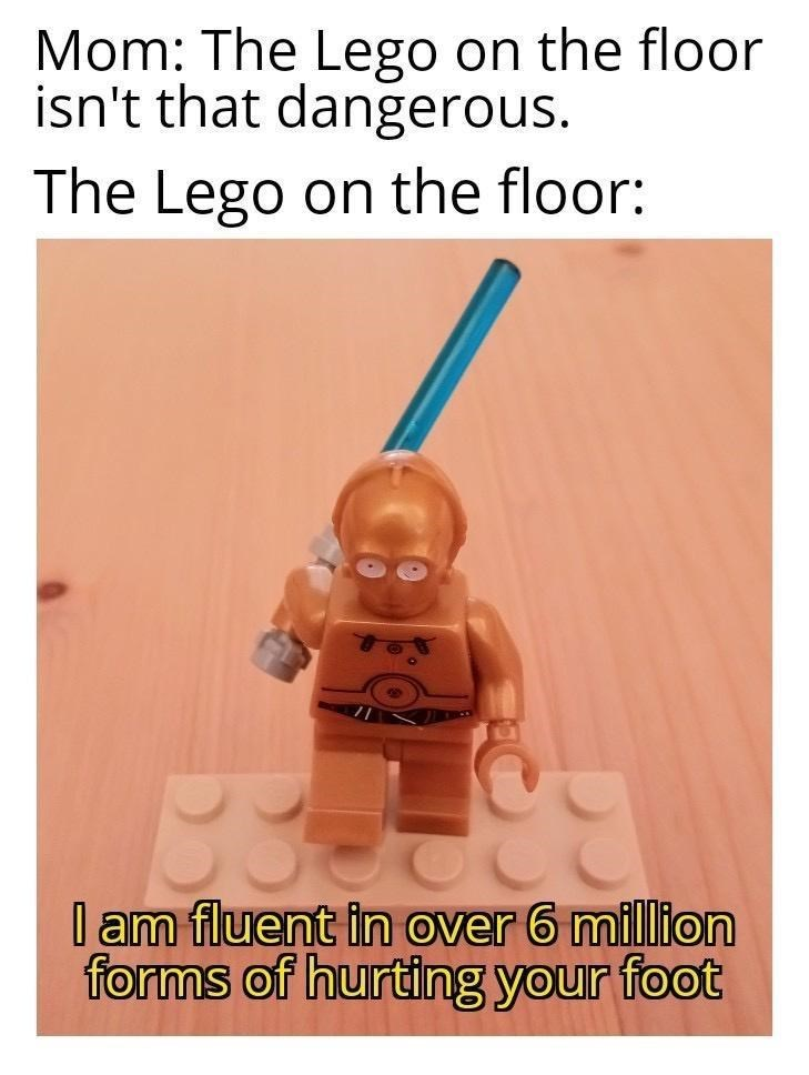 Product - Mom: The Lego on the floor isn't that dangerous. The Lego on the floor: I am fluent in over 6 million forms of hurting your foot