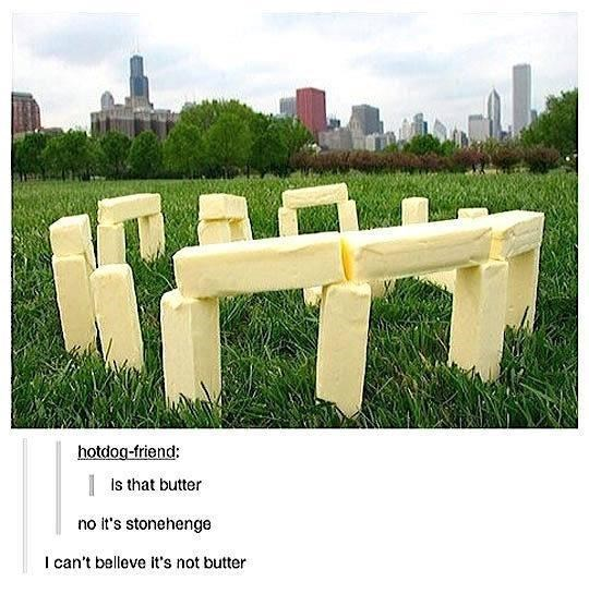 Cloud - hotdog-friend: | Is that butter no it's stonehenge I can't belleve it's not butter