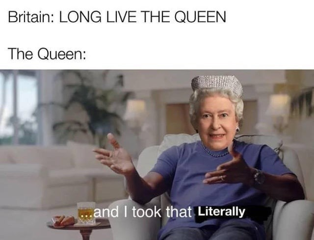 Funny meme, dank memes, Long live the queen, and i took that personally, queen elizabeth II, royal family