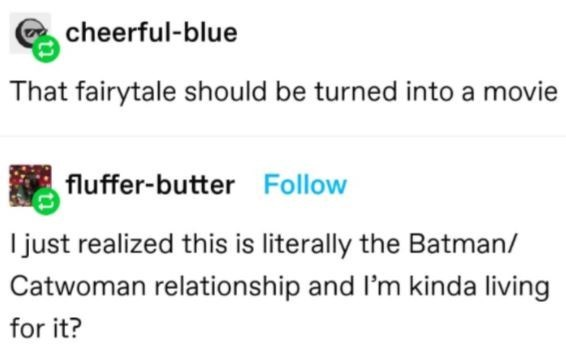 Green - cheerful-blue That fairytale should be turned into a movie fluffer-butter Follow I just realized this is literally the Batman/ Catwoman relationship and l'm kinda living for it?