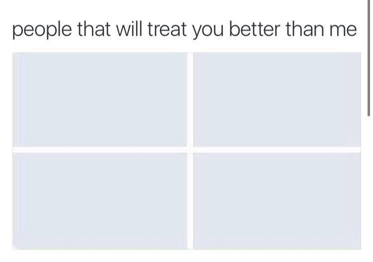 Rectangle - people that will treat you better than me