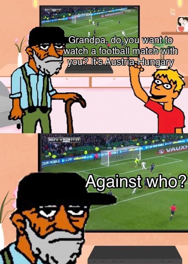 Cartoon - VAUXHALL Grandpa, do you want to watch a football match with you? It's Austria-Hungary AUTO-O HUN 31:33 ETON TOUR HOLE RU Lorm TON YO LE SE O VAUXH DUR MOBILE Against who?