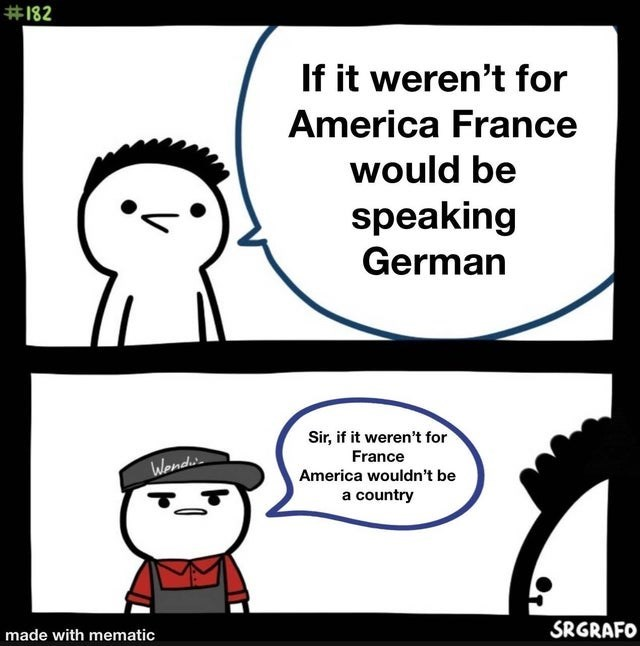 Nose - #182 If it weren't for America France would be speaking German Sir, if it weren't for France Wendwi America wouldn't be a country made with mematic SRGRAFO